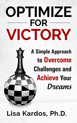 Optimize For Victory: A Simple Approach To Overcome Challenges And Achieve Your Dreams by Lisa Kardos, Ph.d. ebook deal