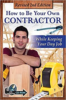 How To Be Your Own Contractor And Save Thousands On Your New House Or Renovation While Keeping Your Day Job: With Companion CD-ROM REVISED 2ND EDITION