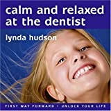 Calm and Relaxed at the Dentist age 8-14: Helping Your Child Feel Calm, Comfortable and Relaxed at the Dentist (Lynda Hudson's Unlock Your Life Audio ...