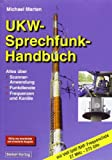 UKW-Sprechfunk-Handbuch: Alles über Scanner-Anwendungen, Funkdienste, Frequenzen und Kanäle