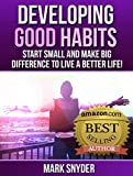 Developing Good Habits: Start Small And Make Big Difference to Live A Better Life