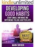 Developing Good Habits: Start Small And Make Big Difference to Live A Better Life (English Edition)
