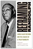 img - for Reframing Randolph: Labor, Black Freedom, and the Legacies of A. Philip Randolph (Culture, Labor, History) book / textbook / text book