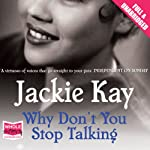 Why Don't You Stop Talking   Jackie Kay