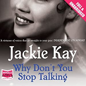 Why Don't You Stop Talking | [Jackie Kay]