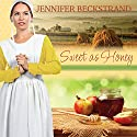 Sweet as Honey: Honeybee Sisters, Book 1 Audiobook by Jennifer Beckstrand Narrated by Amy Melissa Bentley