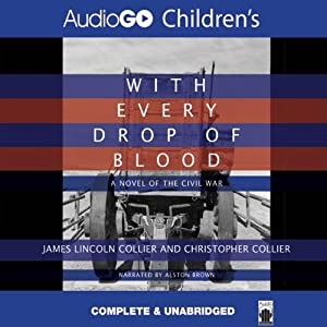 With Every Drop of Blood: A Novel of the Civil War | [James Collier, Christopher Collier]