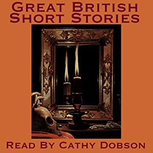 Great British Short Stories: A Vintage Collection of Classic Tales | [Arthur Conan Doyle, Charles Dickens, Robert Louis Stevenson, Arnold Bennet, Elizabeth Gaskell, William J. Locke, Barry Pain]
