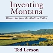 Inventing Montana: Dispatches from the Madison Valley | [Ted Leeson]
