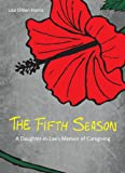 The Fifth Season: A Daughter-in-Laws Memoir of Caregiving