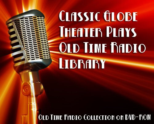 6 Classic Globe Theater Plays Old Time Radio Broadcasts on DVD (over 2 hours 42 minutes running (The Globe Theater History)