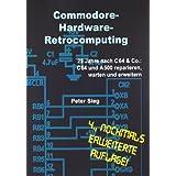 """Commodore-Hardware-Retrocomputing: 25 Jahre nach C64 & Co.: C64 und A500 reparieren, warten und erweiternvon """"Peter Sieg"""""""