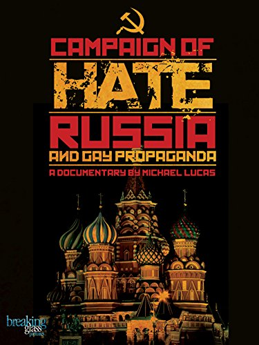 Campaign of Hate: Russia & Gay Propaganda