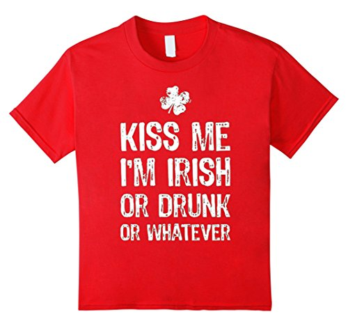 [Kids Kiss Me I'm Irish Or Drunk Or Whatever T-Shirt 8 Red] (Kiss Me Im Irish Costume)