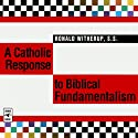 A Catholic Response to Biblical Fundamentalism (       UNABRIDGED) by Ronald Witherup Narrated by Ronald Witherup