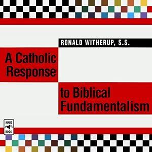 A Catholic Response to Biblical Fundamentalism Audiobook