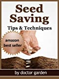 Seed saving-Discover all the secrets to saving seeds-Tips & Techniques:all you need to know for seed starting (doctor gardening books collection)