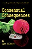 "Consensual Consequences: A True Story of Life with a ""Registered Sex Offender\"""