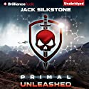PRIMAL Unleashed: The PRIMAL Series, Book 2 (       UNABRIDGED) by Jack Silkstone Narrated by Dick Hill