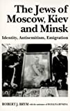 img - for The Jews of Moscow, Kiev, and Minsk: Identity, Antisemitism, Emigration by Brym, Robert, Ryvkina, Rozalina (1994) Paperback book / textbook / text book