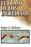 El ocaso de los incrédulos (Spanish Edition) (8482674226) by Dickson, Roger E