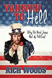 Yahweh to Hell: Why We Need Jesus Out of Politics!