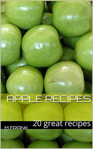 Apple Recipes: 20 Great recipes by M Frank