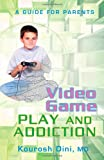 Video Game PLAY AND ADDICTION: A GUIDE FOR PARENTS