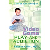 Video Game Play and Addiction: A Guide for Parentsby Kourosh Dini