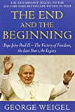 The End and the Beginning: Pope John Paul II--The Victory of Freedom, the Last Years, the Legacy (0385524803) by Weigel, George