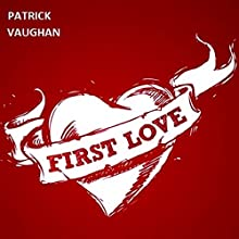 First Love (       UNABRIDGED) by Patrick Vaughan Narrated by Joanna Riley