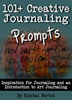101+ Creative Journaling Prompts: Inspiration for Journaling and an Introduction to Art Journaling (English Edition)