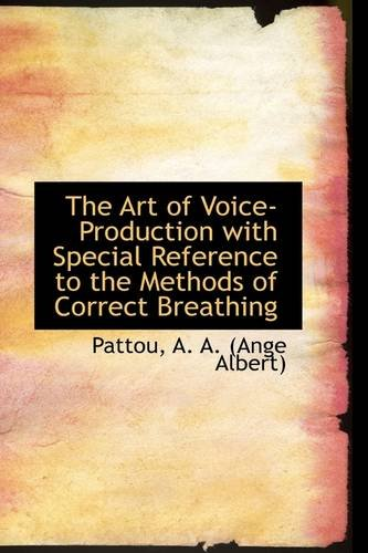 The Art of Voice-Production with Special Reference to the Methods of Correct Breathing