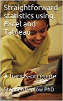 Straightforward statistics using Excel and Tableau: A hands-on guide Front Cover