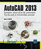 AutoCAD 2013 - Conception, dessin 2D et 3D, présentation - Tous les outils et fonctionnalités avancées