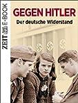 Gegen Hitler - Der deutsche Widerstan...