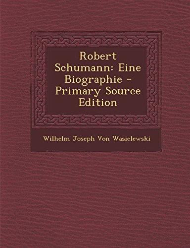 Robert Schumann: Eine Biographie - Primary Source Edition