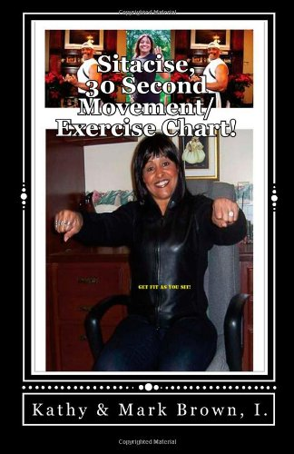 Sitacise, 30 Seconds Movement/Exercise Chart!: The World' Fastest Workout! (Volume 1)