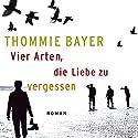 Vier Arten, die Liebe zu vergessen Hörbuch von Thommie Bayer Gesprochen von: Bernd Hölscher
