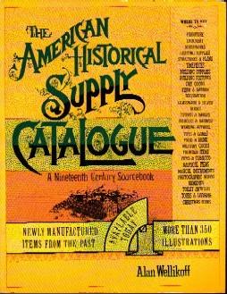 The American Historical Supply Catalogue: A Nineteenth-Century Sourcebook, Wellikoff, Alan