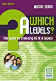 Alison Dixon Which A Levels?: The Guide to Choosing Your AS and A Levels