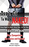 Dont Go To Work Naked! Dress right for work every time, all the time.: for men