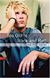 Too Old to Rock and Roll and Other Stories: 700 Headwords (Oxford Bookworms ELT)