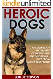 Heroic Dogs: True Stories of Incredible Courage and Unconditional Love from Man's Best Friend