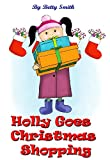 Holly Goes Christmas Shopping: Join Holly As She Learns Her Life Lesson About Importance Of Thinking About Others' Feelings