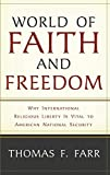 World of Faith and Freedom: Why International Religious Liberty Is Vital to American National Security