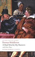 A Mad World, My Masters and Other Plays (Oxford World's Classics)