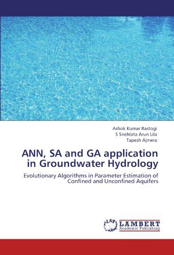 ANN, SA and GA application in Groundwater Hydrology: Evolutionary Algorithms in Parameter Estimation of Confined and Unconfined Aquifers PDF