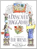 A Passover Haggadah: As Commented Upon by Elie Wiesel and Illustrated by Mark Podwal (0671799967) by Elie Wiesel