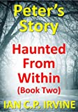 Haunted From Within (BOOK TWO) - Peters Story :  A page turning Mystery & Detective Paranormal Medical Thriller Conspiracy